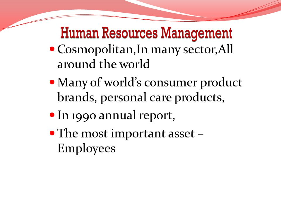 Cosmopolitan,In many sector,All around the world Many of worlds consumer product brands, personal care products, In 1990 annual report, The most impor