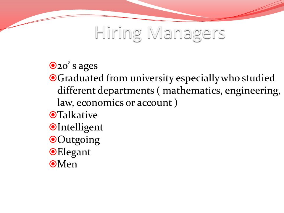 Hiring Managers 20 s ages Graduated from university especially who studied different departments ( mathematics, engineering, law, economics or account