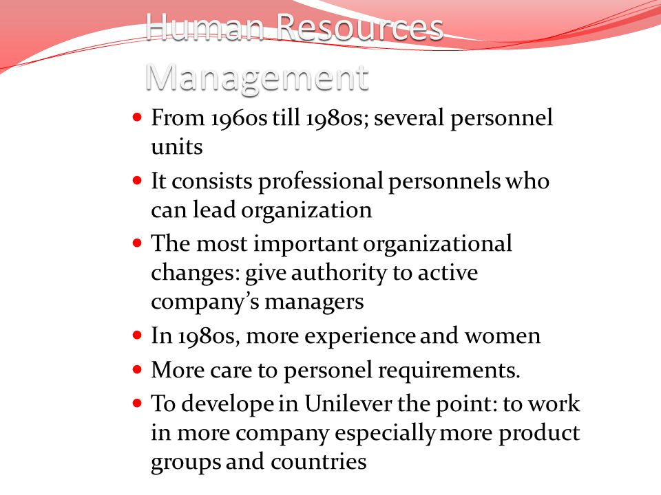 Human Resources Management From 1960s till 1980s; several personnel units It consists professional personnels who can lead organization The most impor
