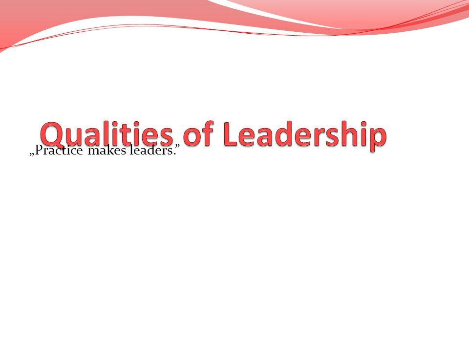 Practice makes leaders.