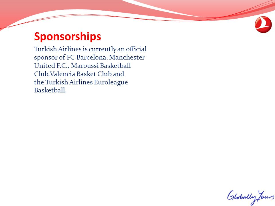 Sponsorships Turkish Airlines is currently an official sponsor of FC Barcelona, Manchester United F.C., Maroussi Basketball Club,Valencia Basket Club