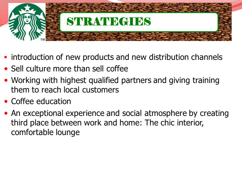 introduction of new products and new distribution channels Sell culture more than sell coffee Working with highest qualified partners and giving train