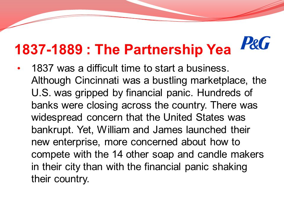 1837-1889 : The Partnership Year 1837 was a difficult time to start a business. Although Cincinnati was a bustling marketplace, the U.S. was gripped b