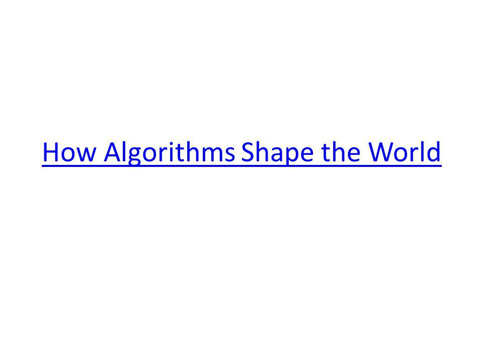 How Algorithms Shape the World