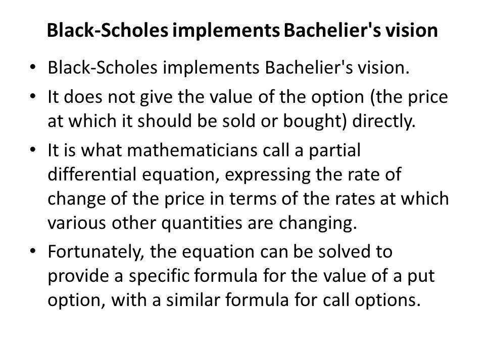 Black-Scholes implements Bachelier s vision Black-Scholes implements Bachelier s vision.
