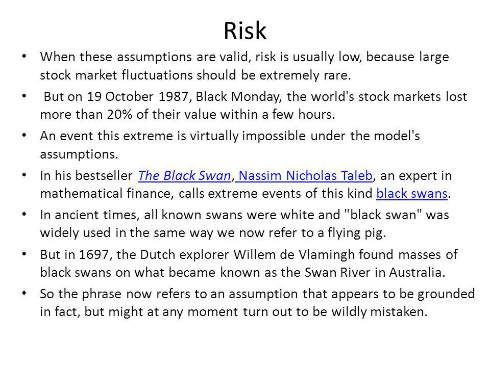 Risk When these assumptions are valid, risk is usually low, because large stock market fluctuations should be extremely rare.