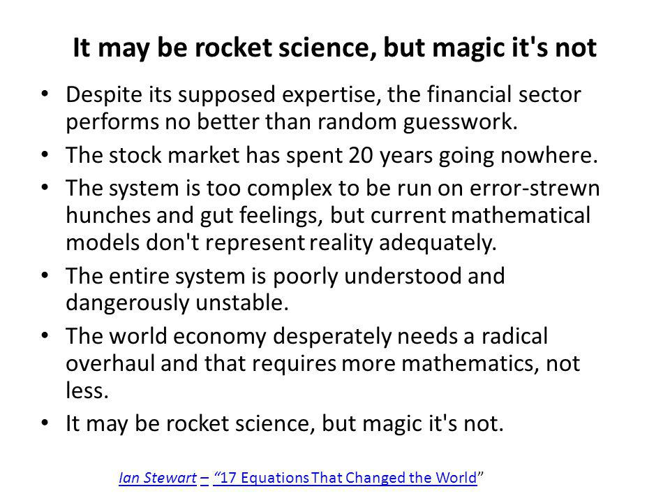 It may be rocket science, but magic it s not Despite its supposed expertise, the financial sector performs no better than random guesswork.