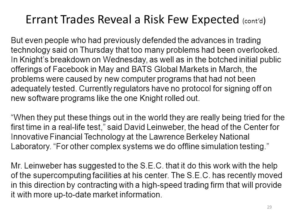 Errant Trades Reveal a Risk Few Expected (contd ) But even people who had previously defended the advances in trading technology said on Thursday that too many problems had been overlooked.