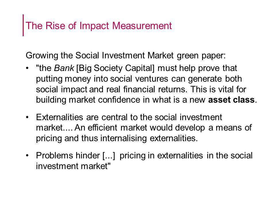 Growing the Social Investment Market green paper: the Bank [Big Society Capital] must help prove that putting money into social ventures can generate both social impact and real financial returns.