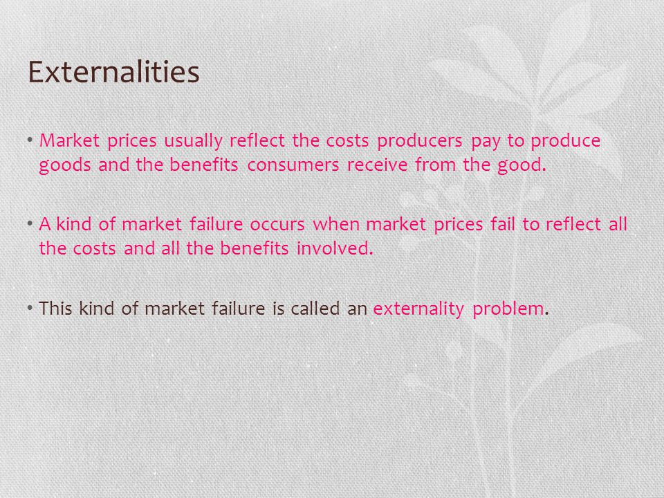 Externalities Market prices usually reflect the costs producers pay to produce goods and the benefits consumers receive from the good. A kind of marke
