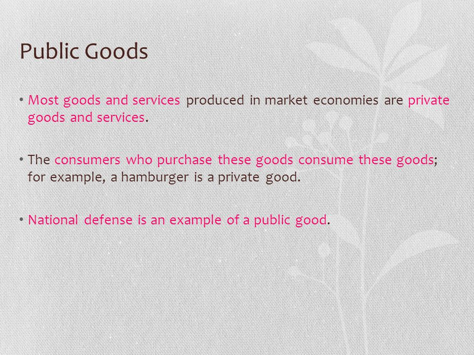 Public Goods Public goods differ from private goods because they have these characteristics: Shared consumption: When one person consumes a public good, it does not prevent others from also consuming the good.