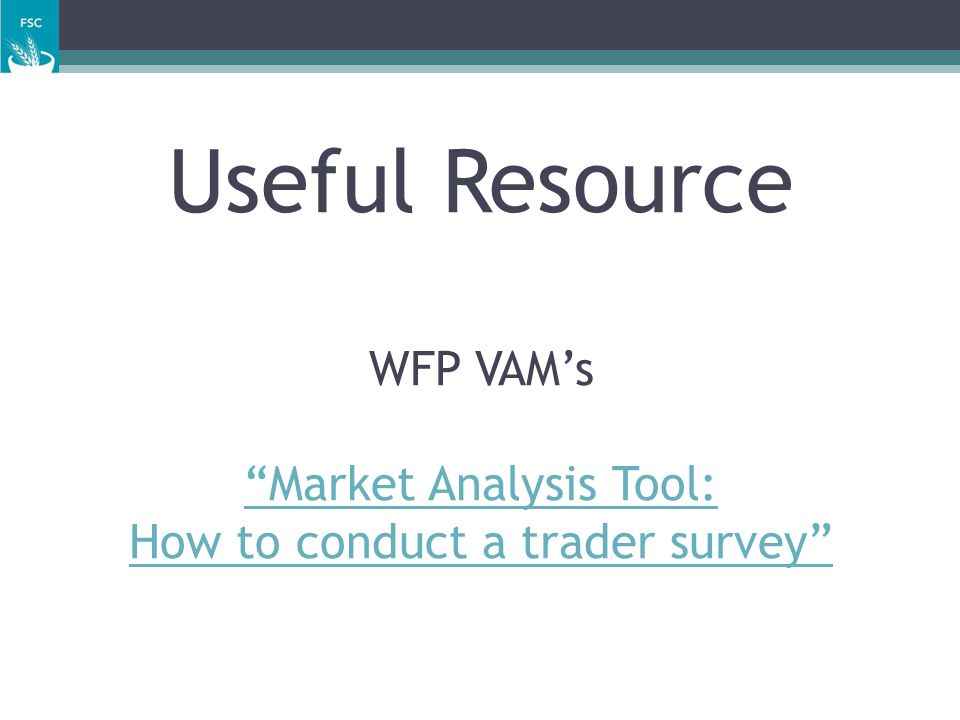 Useful Resource WFP VAMs Market Analysis Tool: How to conduct a trader survey Market Analysis Tool: How to conduct a trader survey