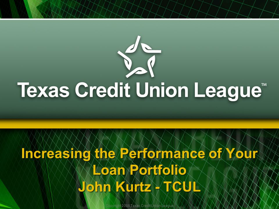Copyright 2008 Texas Credit Union League Agenda Agenda I.Current Lending Environment II.Underwriting & Pricing III.Lending Tips IV.An Old Friend Re-Visited V.Questions I.Current Lending Environment II.Underwriting & Pricing III.Lending Tips IV.An Old Friend Re-Visited V.Questions