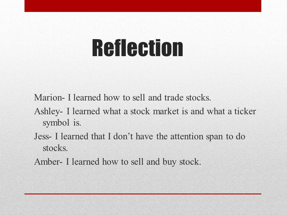 Reflection Marion- I learned how to sell and trade stocks.