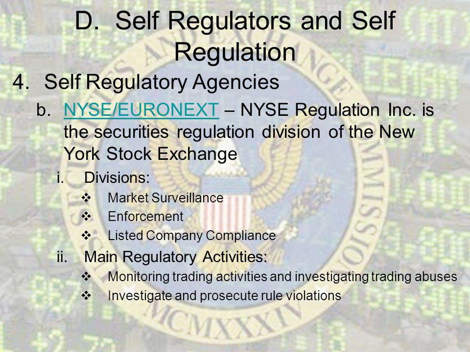 D. Self Regulators and Self Regulation 4.Self Regulatory Agencies b.NYSE/EURONEXT – NYSE Regulation Inc. is the securities regulation division of the