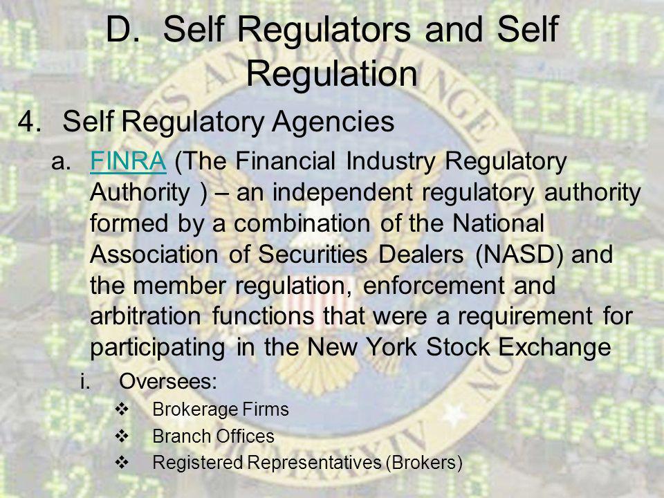 D. Self Regulators and Self Regulation 4.Self Regulatory Agencies a.FINRA (The Financial Industry Regulatory Authority ) – an independent regulatory a