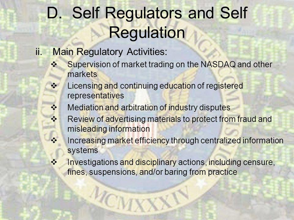 D. Self Regulators and Self Regulation ii.Main Regulatory Activities: Supervision of market trading on the NASDAQ and other markets Licensing and cont