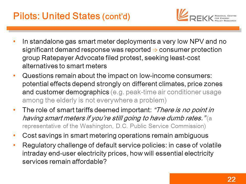 Pilots: United States (contd) In standalone gas smart meter deployments a very low NPV and no significant demand response was reported consumer protec