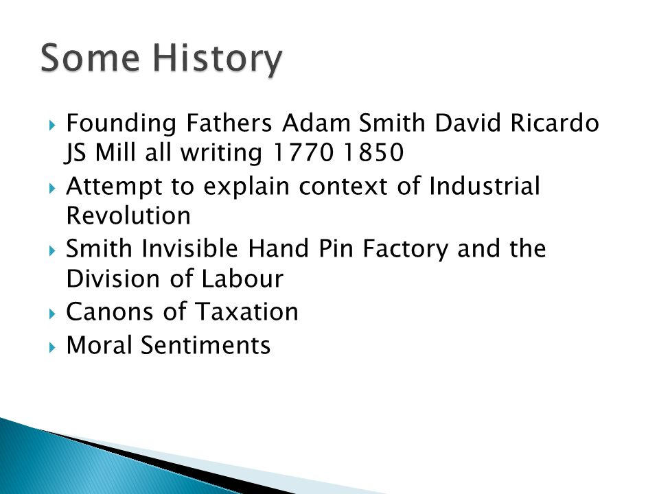 Founding Fathers Adam Smith David Ricardo JS Mill all writing 1770 1850 Attempt to explain context of Industrial Revolution Smith Invisible Hand Pin F
