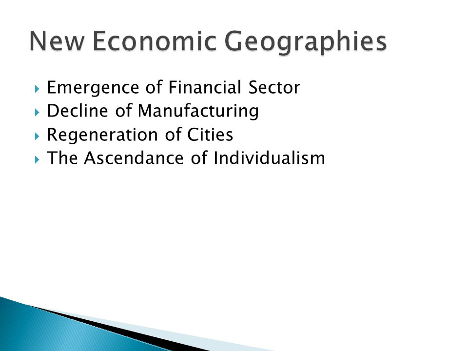 Emergence of Financial Sector Decline of Manufacturing Regeneration of Cities The Ascendance of Individualism