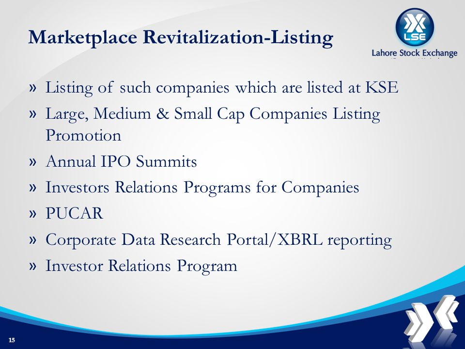 Marketplace Revitalization-Listing » Listing of such companies which are listed at KSE » Large, Medium & Small Cap Companies Listing Promotion » Annual IPO Summits » Investors Relations Programs for Companies » PUCAR » Corporate Data Research Portal/XBRL reporting » Investor Relations Program 15
