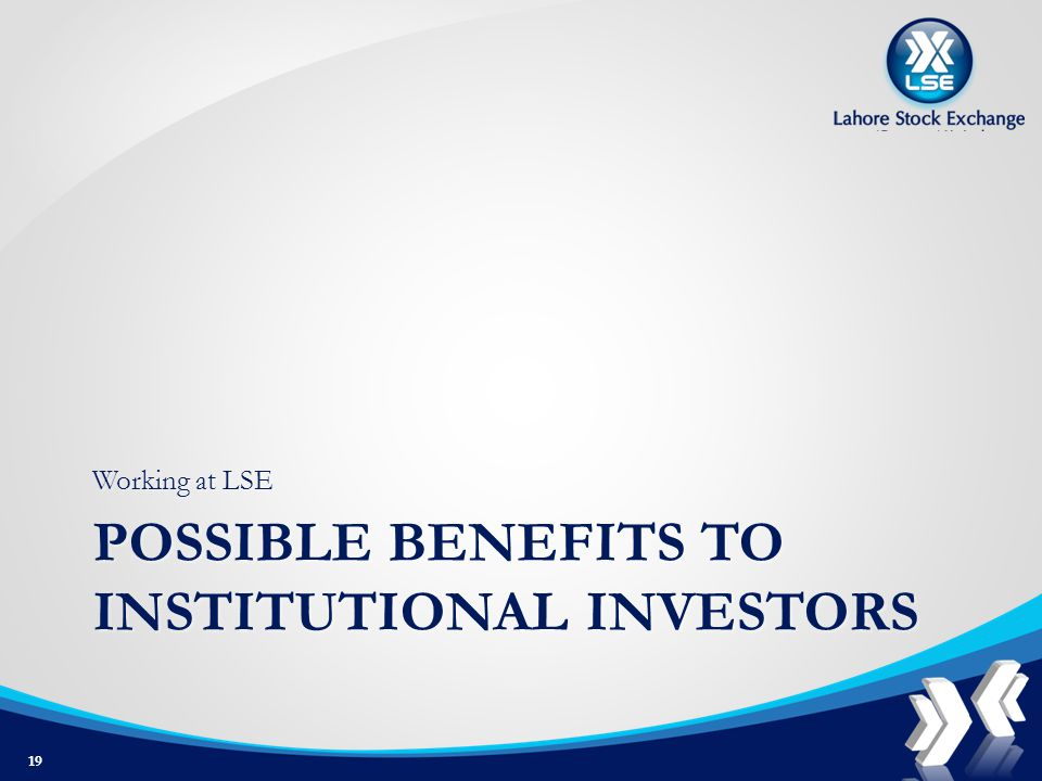 POSSIBLE BENEFITS TO INSTITUTIONAL INVESTORS Working at LSE 19