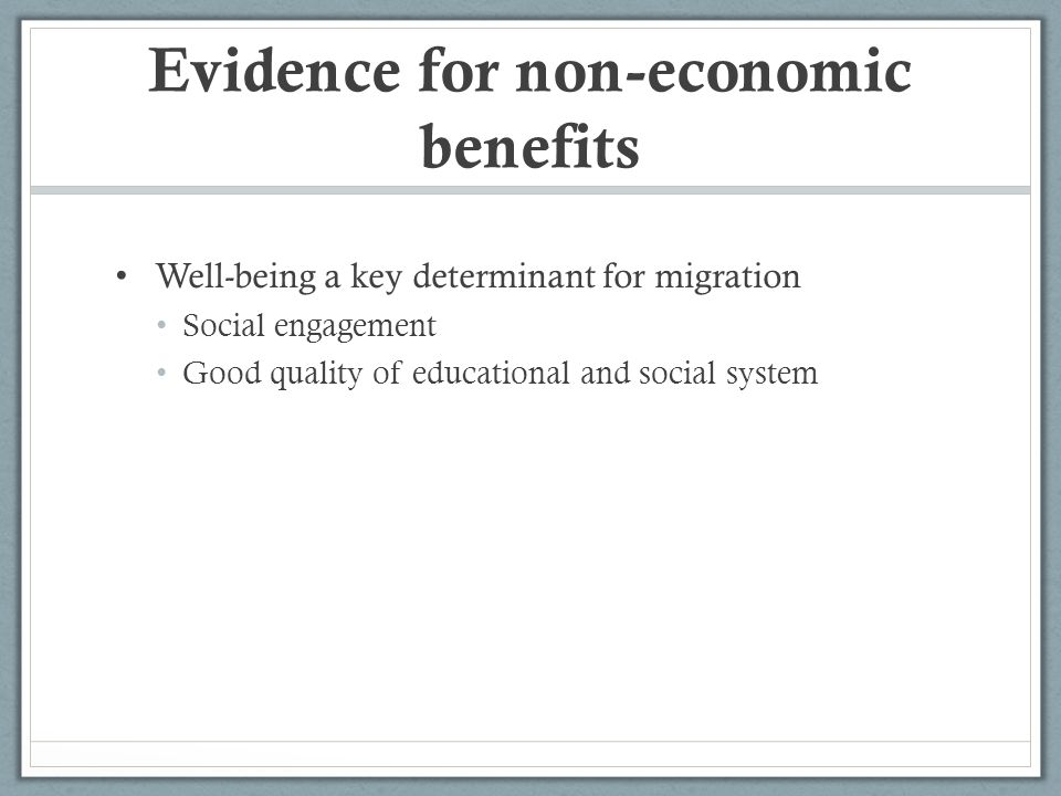 Evidence for non-economic benefits Well-being a key determinant for migration Social engagement Good quality of educational and social system