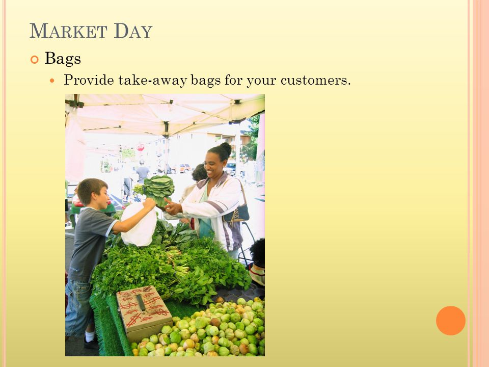M ARKET D AY Bags Provide take-away bags for your customers.