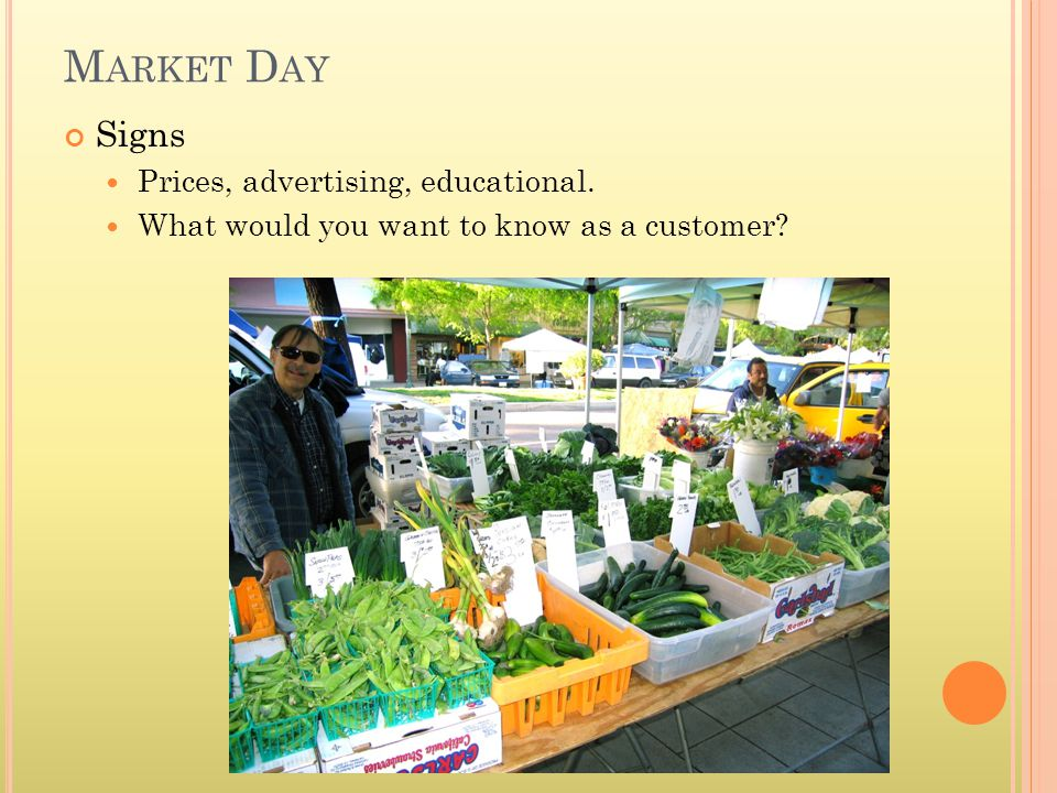 M ARKET D AY Display items Tape, scissors, markers, material (cardboard, paper), zip ties Business items Pens, calculator, sales record book, business cards, notepad Personal comfort 4 hour market is standard Water, chair, comfortable shoes, snack Fees Pay market fees at end of each market day.