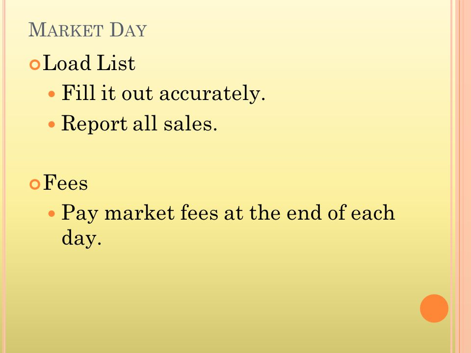 M ARKET D AY Load List Fill it out accurately. Report all sales.
