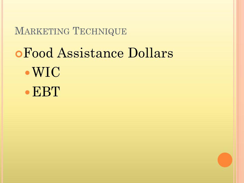 M ARKETING T ECHNIQUE Food Assistance Dollars WIC EBT