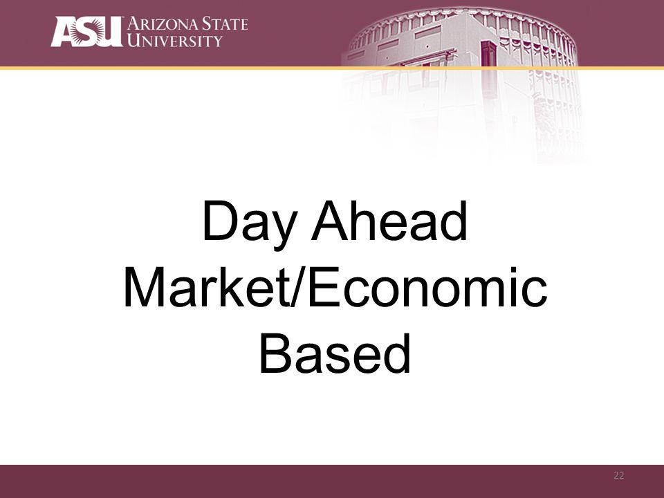 22 Day Ahead Market/Economic Based