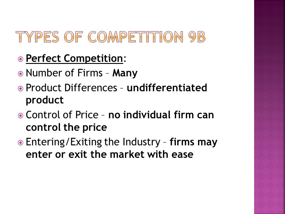 Perfect Competition: Number of Firms – Many Product Differences – undifferentiated product Control of Price – no individual firm can control the price