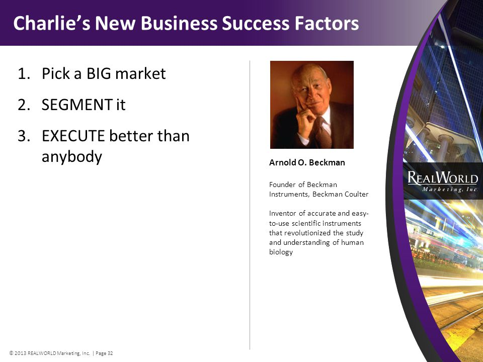 Charlies New Business Success Factors 1.Pick a BIG market 2.SEGMENT it 3.EXECUTE better than anybody Arnold O.