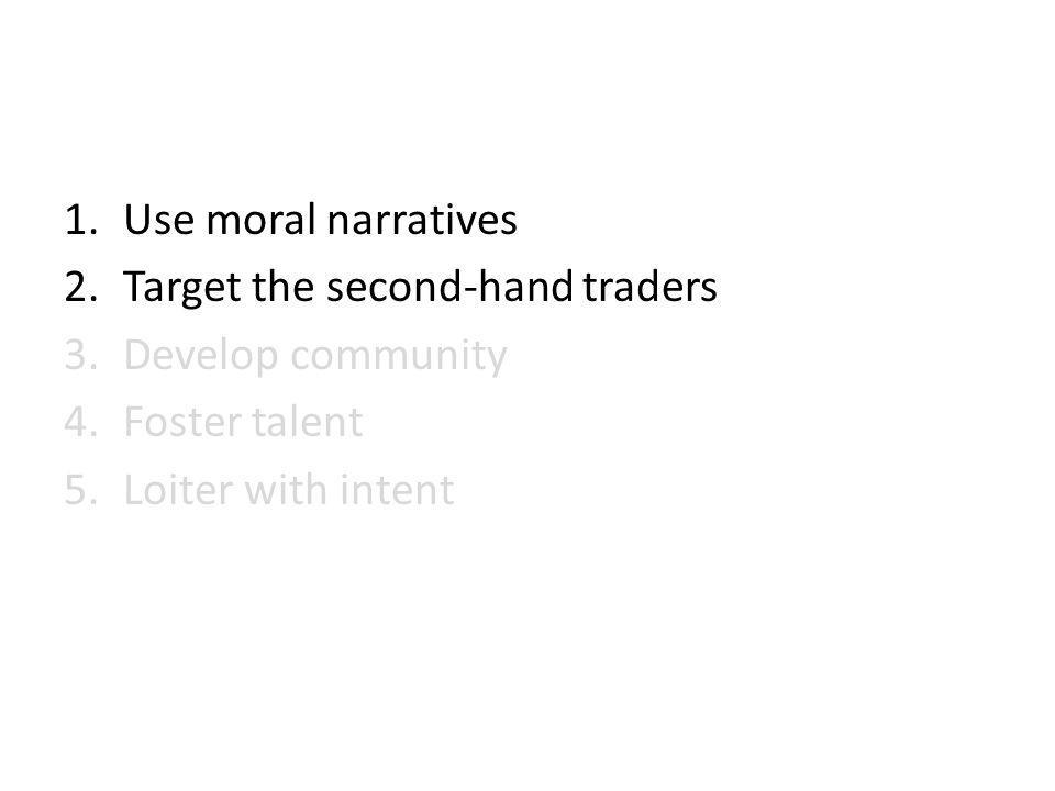 1.Use moral narratives 2.Target the second-hand traders 3.Develop community 4.Foster talent 5.Loiter with intent