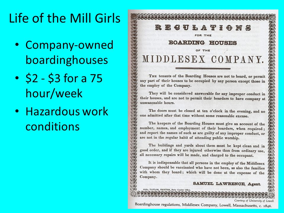 Life of the Mill Girls Company-owned boardinghouses $2 - $3 for a 75 hour/week Hazardous work conditions