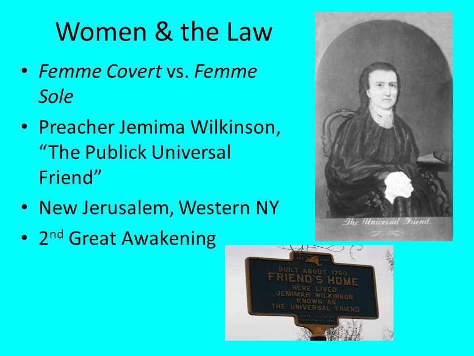 Women & the Law Femme Covert vs. Femme Sole Preacher Jemima Wilkinson, The Publick Universal Friend New Jerusalem, Western NY 2 nd Great Awakening