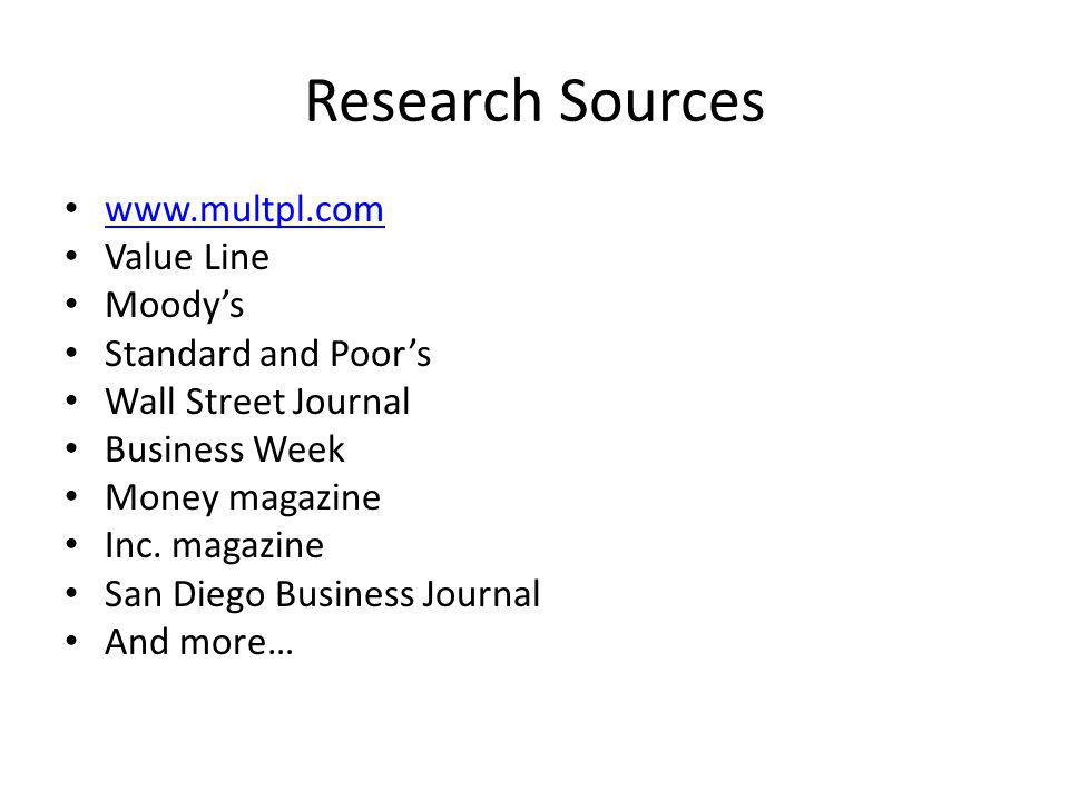 Research Sources www.multpl.com Value Line Moodys Standard and Poors Wall Street Journal Business Week Money magazine Inc.