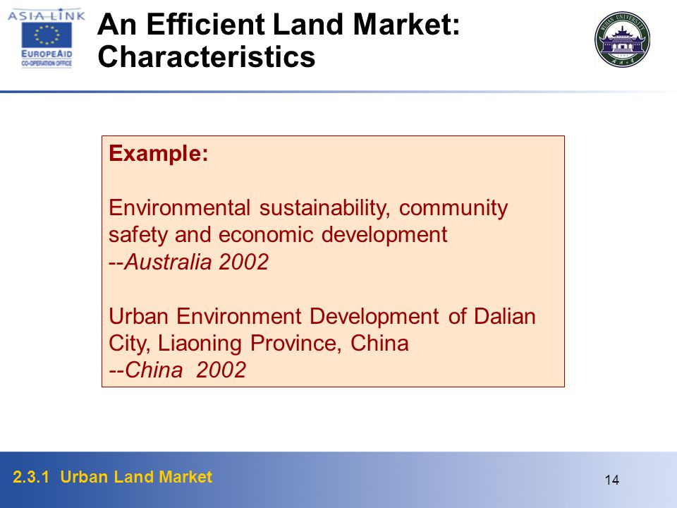 2.3.1 Urban Land Market 14 Example: Environmental sustainability, community safety and economic development --Australia 2002 Urban Environment Development of Dalian City, Liaoning Province, China --China 2002 An Efficient Land Market: Characteristics