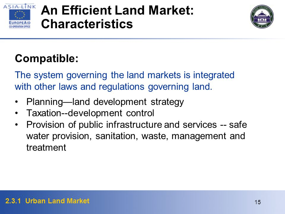 2.3.1 Urban Land Market 15 Compatible: The system governing the land markets is integrated with other laws and regulations governing land. Planninglan