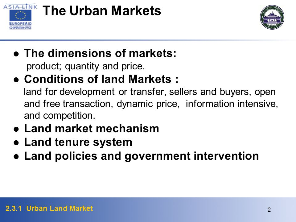2.3.1 Urban Land Market 2 The Urban Markets The dimensions of markets: product; quantity and price. Conditions of land Markets : land for development