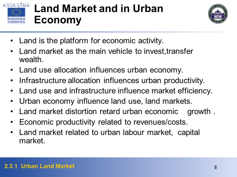 2.3.1 Urban Land Market 8 Land Market and in Urban Economy Land is the platform for economic activity. Land market as the main vehicle to invest,trans