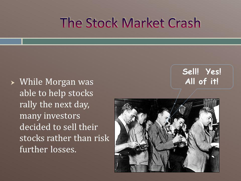 While Morgan was able to help stocks rally the next day, many investors decided to sell their stocks rather than risk further losses.