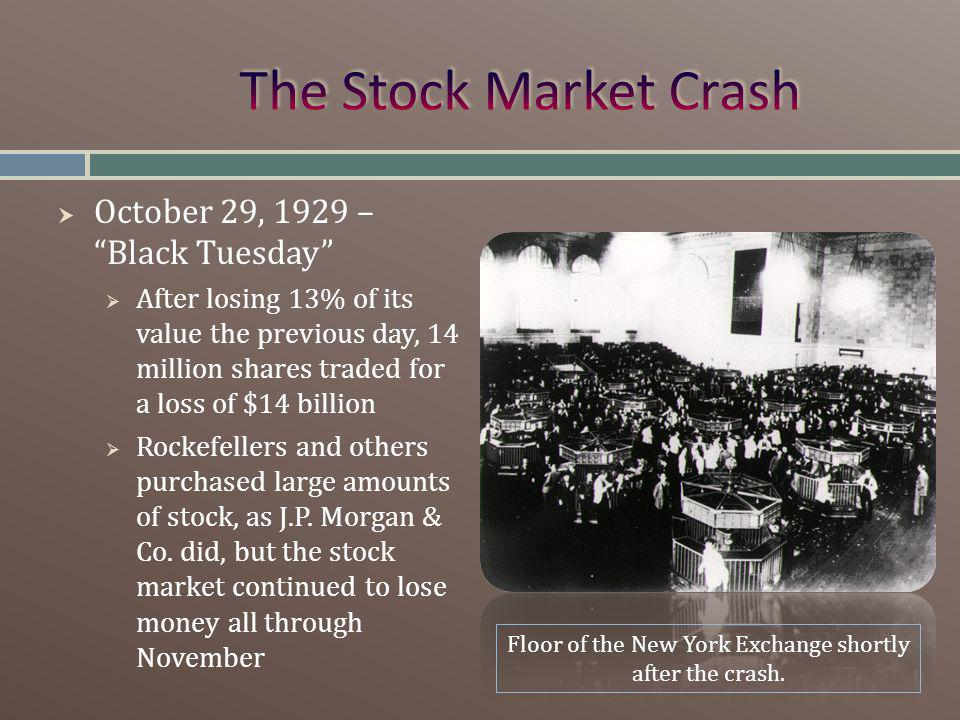 October 29, 1929 – Black Tuesday After losing 13% of its value the previous day, 14 million shares traded for a loss of $14 billion Rockefellers and others purchased large amounts of stock, as J.P.