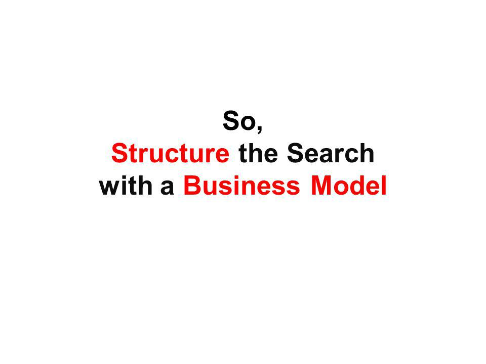 So, Structure the Search with a Business Model