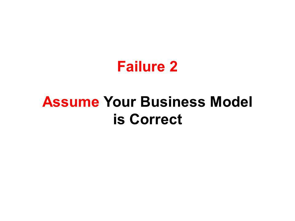 Failure 2 Assume Your Business Model is Correct