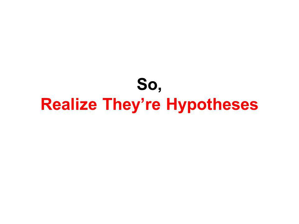 So, Realize Theyre Hypotheses
