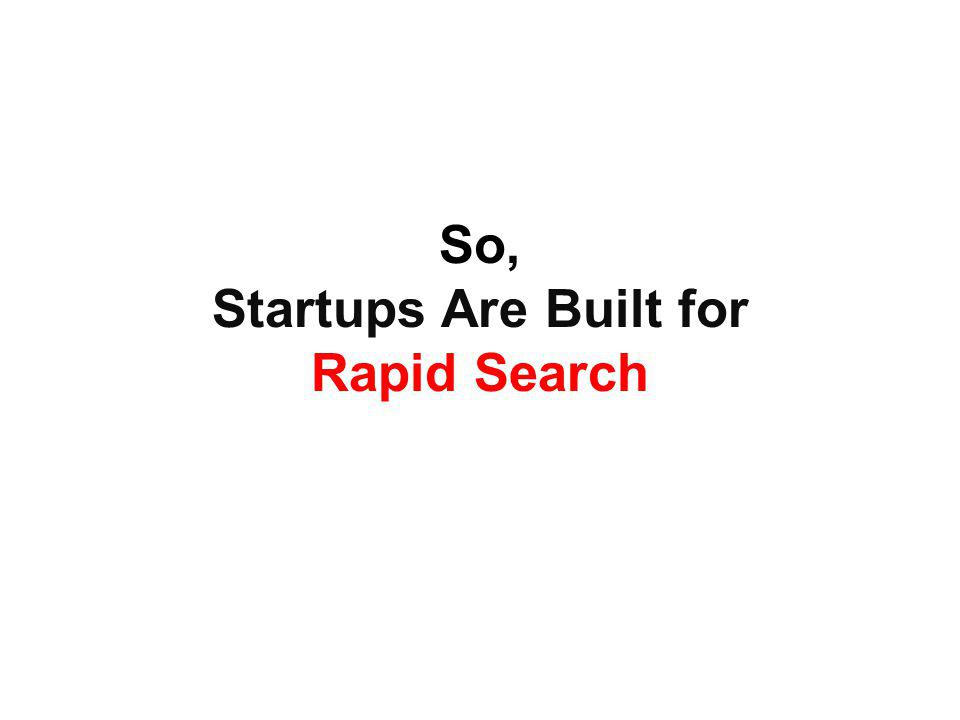 So, Startups Are Built for Rapid Search