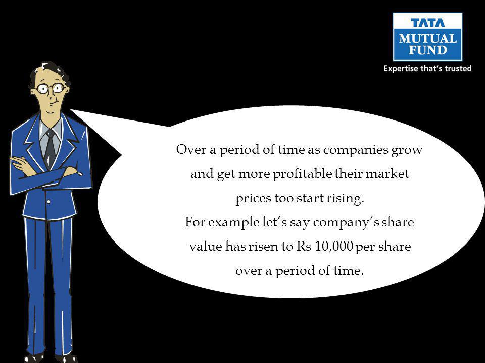 Over a period of time as companies grow and get more profitable their market prices too start rising.