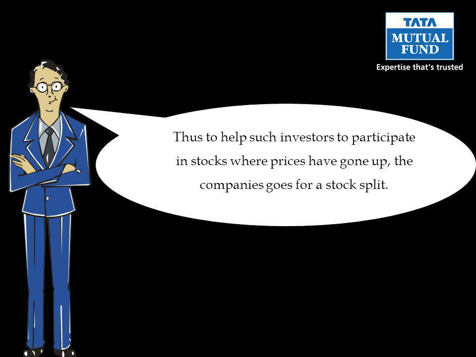 Thus to help such investors to participate in stocks where prices have gone up, the companies goes for a stock split.